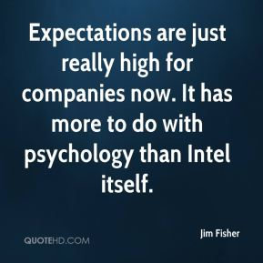 Expectations are just really high for companies now. It has more to do with psychology than Intel itself.