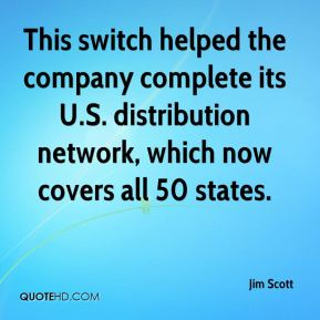 Jim Scott  - This switch helped the company complete its U.S. distribution network, which now covers all 50 states.