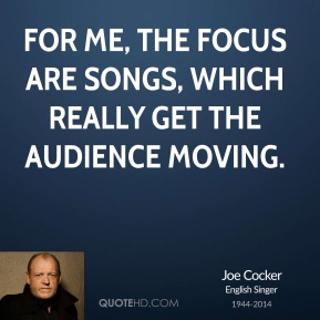 For me, the focus are songs, which really get the audience moving.