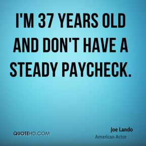 Joe Lando - I'm 37 years old and don't have a steady paycheck.