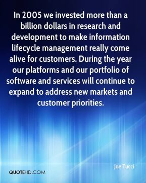 In 2005 we invested more than a billion dollars in research and development to make information lifecycle management really come alive for customers. During the year our platforms and our portfolio of software and services will continue to expand to address new markets and customer priorities.