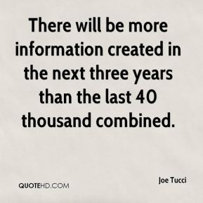 There will be more information created in the next three years than the last 40 thousand combined.