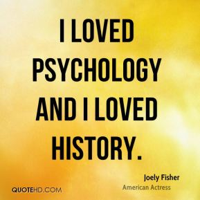 I loved psychology and I loved history.