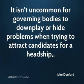 John Dunford  - It isn't uncommon for governing bodies to downplay or hide problems when trying to attract candidates for a headship.