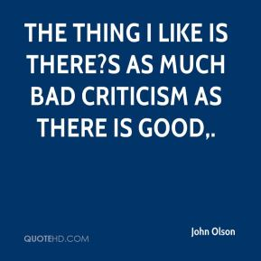 John Olson  - The thing I like is there?s as much bad criticism as there is good.