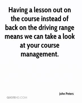 John Peters  - Having a lesson out on the course instead of back on the driving range means we can take a look at your course management.