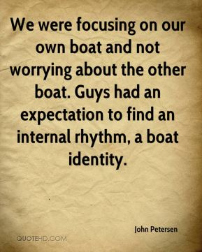 We were focusing on our own boat and not worrying about the other boat. Guys had an expectation to find an internal rhythm, a boat identity.