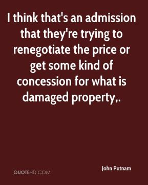 John Putnam  - I think that's an admission that they're trying to renegotiate the price or get some kind of concession for what is damaged property.