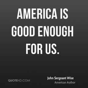 America is good enough for us.