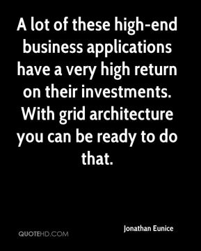 Jonathan Eunice  - A lot of these high-end business applications have a very high return on their investments. With grid architecture you can be ready to do that.