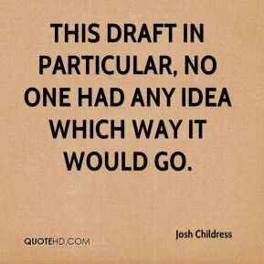 Josh Childress  - This draft in particular, no one had any idea which way it would go.