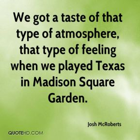 We got a taste of that type of atmosphere, that type of feeling when we played Texas in Madison Square Garden.