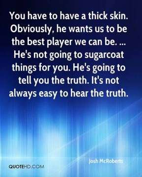 You have to have a thick skin. Obviously, he wants us to be the best player we can be. ... He's not going to sugarcoat things for you. He's going to tell you the truth. It's not always easy to hear the truth.