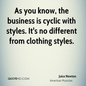 As you know, the business is cyclic with styles. It's no different from clothing styles.