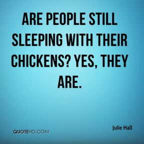 Are people still sleeping with their chickens? Yes, they are.