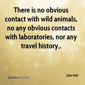 There is no obvious contact with wild animals, no any obvious contacts with laboratories, nor any travel history.