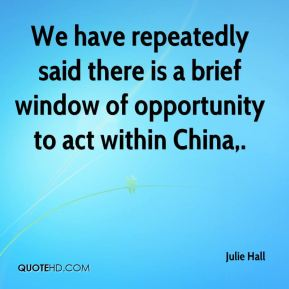 We have repeatedly said there is a brief window of opportunity to act within China.