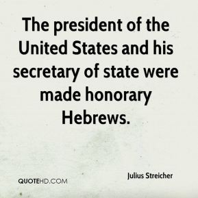 Julius Streicher - The president of the United States and his secretary of state were made honorary Hebrews.