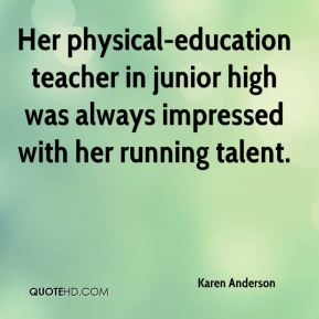 Karen Anderson  - Her physical-education teacher in junior high was always impressed with her running talent.