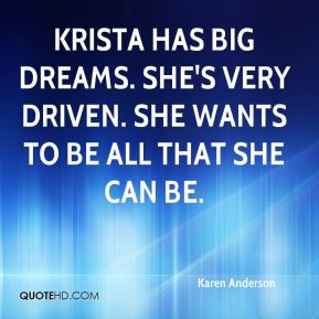 Krista has big dreams. She's very driven. She wants to be all that she can be.
