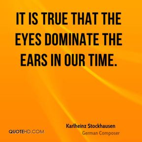 It is true that the eyes dominate the ears in our time.