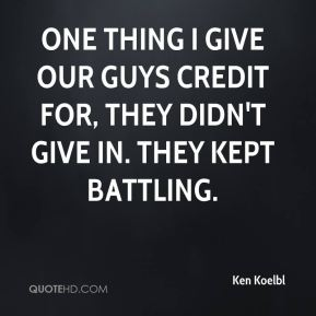 One thing I give our guys credit for, they didn't give in. They kept battling.