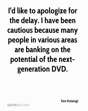 I'd like to apologize for the delay. I have been cautious because many people in various areas are banking on the potential of the next-generation DVD.