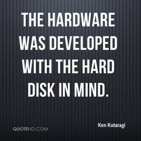 Ken Kutaragi  - The hardware was developed with the hard disk in mind.