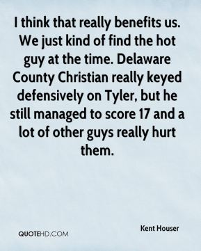 Kent Houser  - I think that really benefits us. We just kind of find the hot guy at the time. Delaware County Christian really keyed defensively on Tyler, but he still managed to score 17 and a lot of other guys really hurt them.