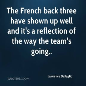 The French back three have shown up well and it's a reflection of the way the team's going.