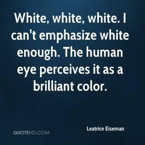 White, white, white. I can't emphasize white enough. The human eye perceives it as a brilliant color.