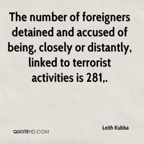 Leith Kubba  - The number of foreigners detained and accused of being, closely or distantly, linked to terrorist activities is 281.