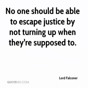 No one should be able to escape justice by not turning up when they're supposed to.