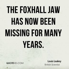 The Foxhall jaw has now been missing for many years.
