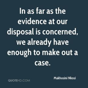 Makhosini Nkosi  - In as far as the evidence at our disposal is concerned, we already have enough to make out a case.
