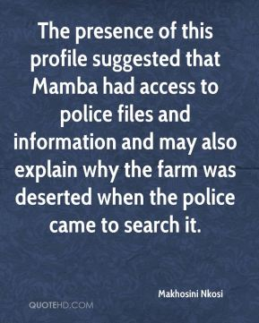 Makhosini Nkosi  - The presence of this profile suggested that Mamba had access to police files and information and may also explain why the farm was deserted when the police came to search it.