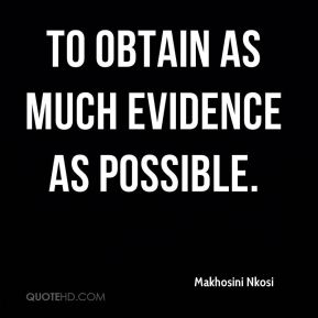 Makhosini Nkosi  - to obtain as much evidence as possible.
