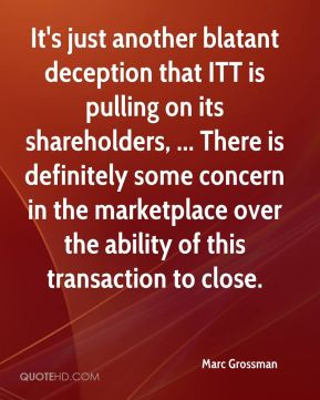 Marc Grossman  - It's just another blatant deception that ITT is pulling on its shareholders, ... There is definitely some concern in the marketplace over the ability of this transaction to close.
