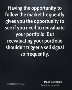 Maria Bartiromo - Having the opportunity to follow the market frequently gives you the opportunity to see if you need to reevaluate your portfolio. But reevaluating your portfolio shouldn't trigger a sell signal so frequently.