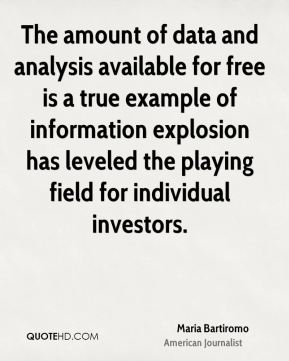 Maria Bartiromo - The amount of data and analysis available for free is a true example of information explosion has leveled the playing field for individual investors.