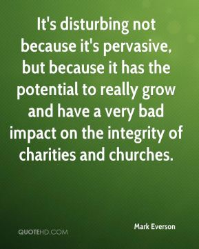 It's disturbing not because it's pervasive, but because it has the potential to really grow and have a very bad impact on the integrity of charities and churches.