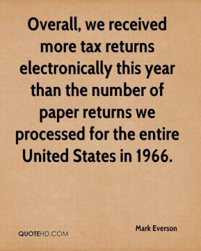 Overall, we received more tax returns electronically this year than the number of paper returns we processed for the entire United States in 1966.