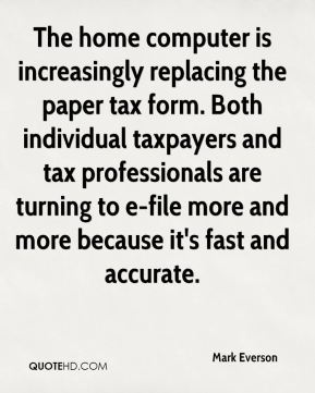 The home computer is increasingly replacing the paper tax form. Both individual taxpayers and tax professionals are turning to e-file more and more because it's fast and accurate.
