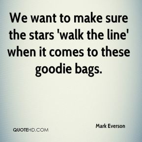 Mark Everson  - We want to make sure the stars 'walk the line' when it comes to these goodie bags.