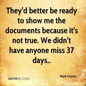 They'd better be ready to show me the documents because it's not true. We didn't have anyone miss 37 days.