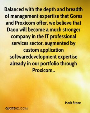 Mark Stone  - Balanced with the depth and breadth of management expertise that Gores and Proxicom offer, we believe that Daou will become a much stronger company in the IT professional services sector, augmented by custom application softwaredevelopment expertise already in our portfolio through Proxicom.
