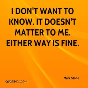 Mark Stone  - I don't want to know. It doesn't matter to me. Either way is fine.