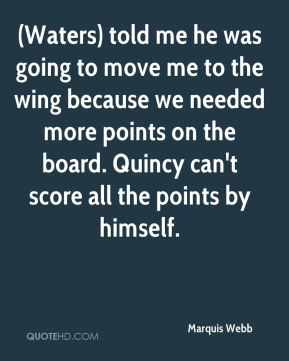 (Waters) told me he was going to move me to the wing because we needed more points on the board. Quincy can't score all the points by himself.