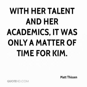 Matt Thissen  - With her talent and her academics, it was only a matter of time for Kim.