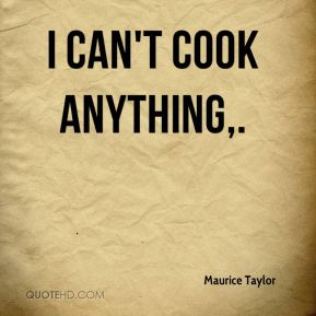 I can't cook anything.